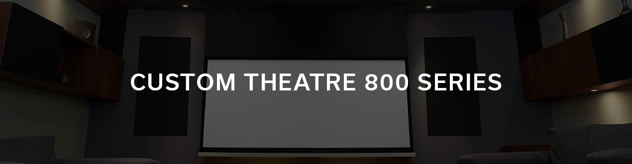 CUSTOM THEATRE 800 SERIES